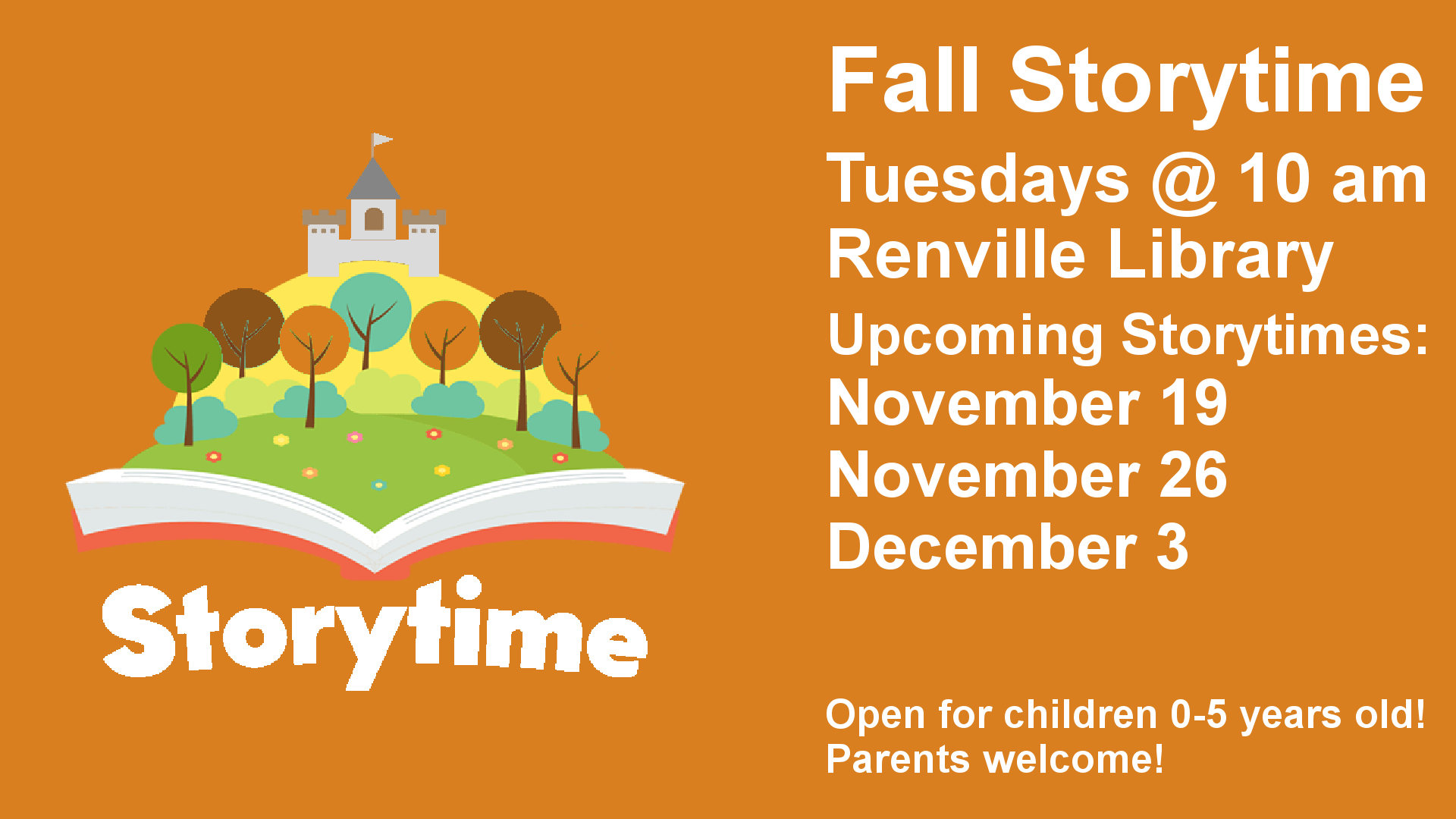 Fall Storytime Tuesdays @ 10 am Renville Library Upcoming Storytimes: November 19 November 26 December 3 Open for children 0-5 years old! Parents welcome!